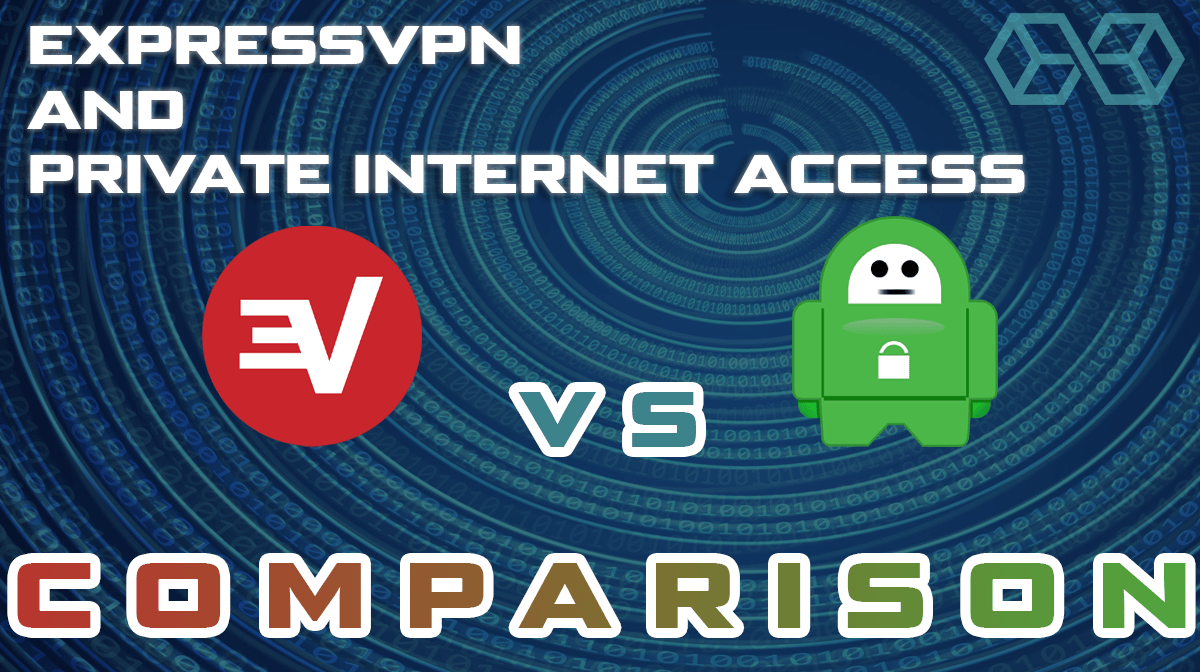 ExpressVPN vs Private Internet Access (PIA) - VPN Comparison for 2019