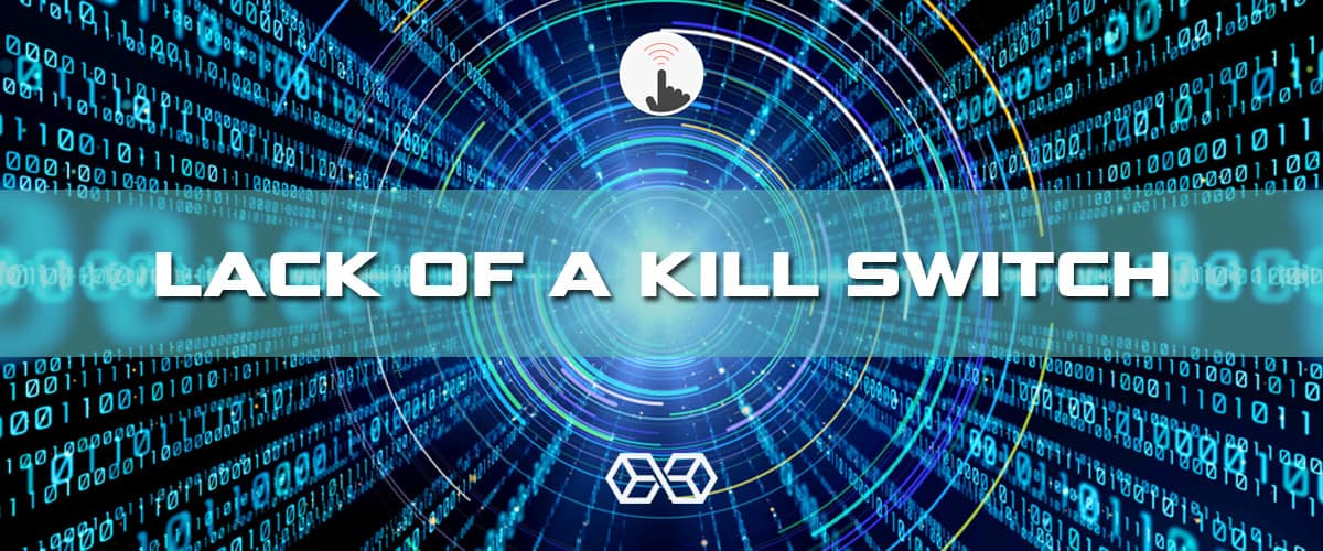 Lack of a Kill Switch - Source: Shutterstock.com