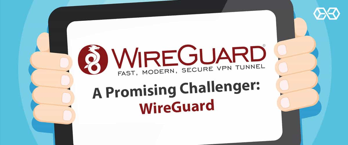 A Promising Challenger: WireGuard
