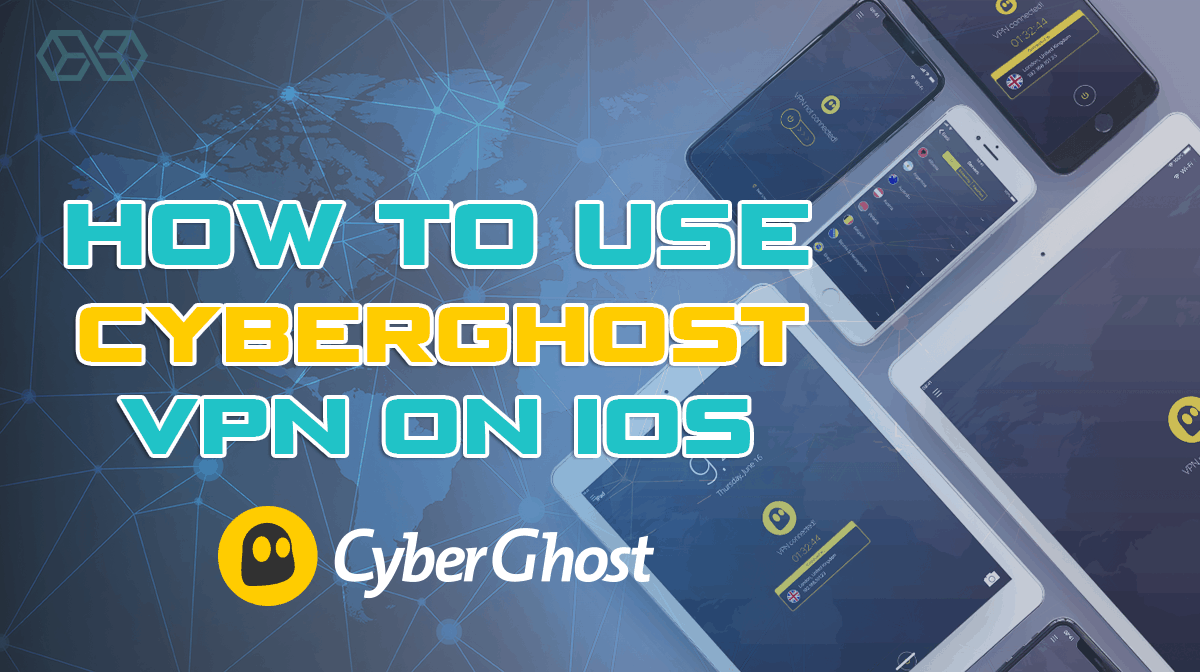 How to Use Cyberghost VPN on IOS