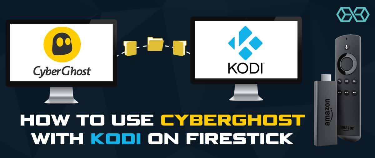 How to Use CyberGhost with Kodi on Firestick
