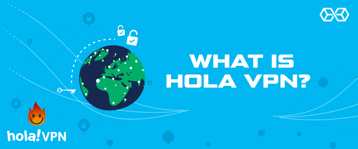What is Hola VPN?