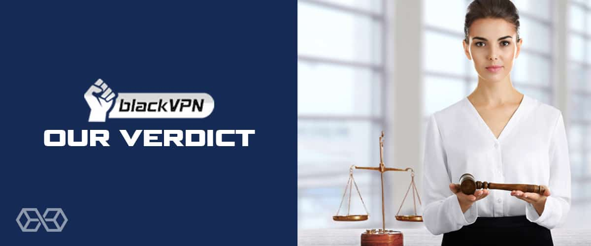 Our Verdict for BlackVPN - Source: Shutterstock.com