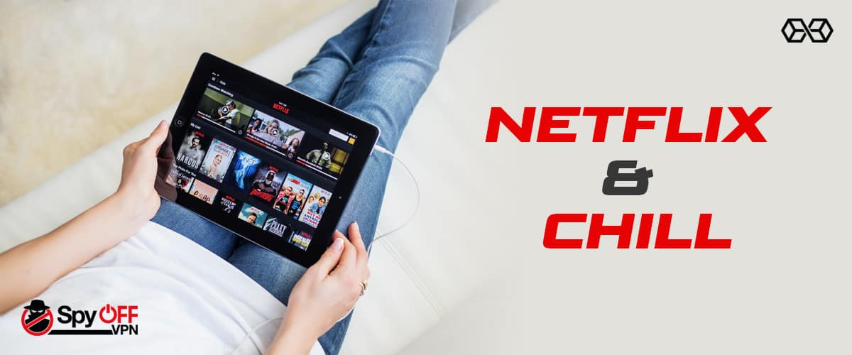 Netflix and Chill For Spyoff VPN - Source: Shutterstock.com