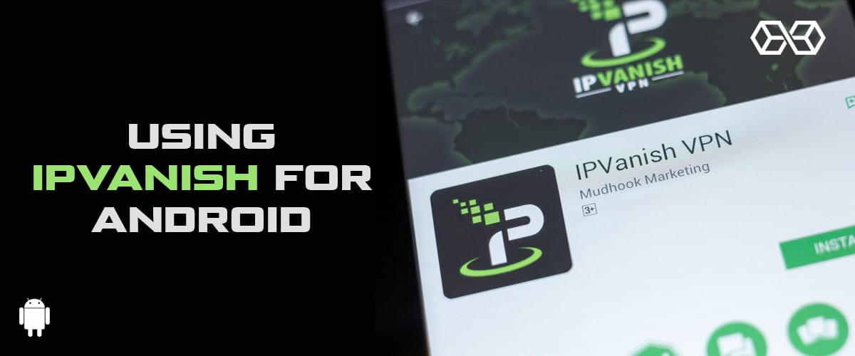 Using IPVanish for Android