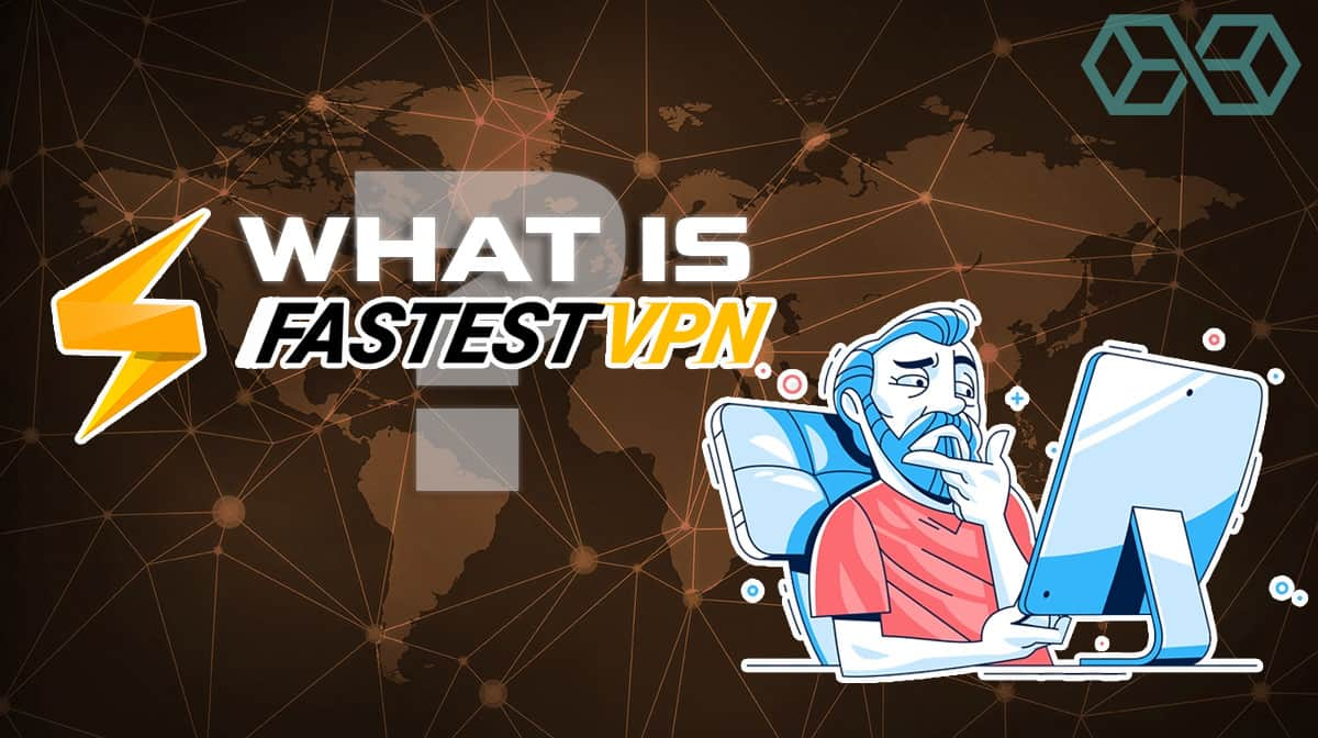 What is Fastest VPN?