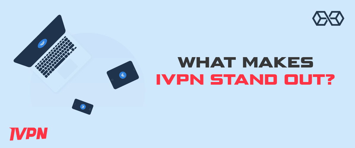What Makes IVPN Stand Out?
